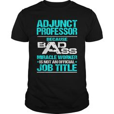 ADJUNCT PROFESSOR Because BADASS Miracle Worker Isn't An Official Job Title T-Shirts, Hoodies. Get It Now ==► https://www.sunfrog.com/LifeStyle/ADJUNCT-PROFESSOR--BADASS-NEW-Black-Guys.html?id=41382
