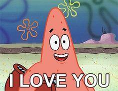 I love you too, Patrick... I love you too