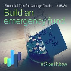 Be prepared for unforeseen events. Most consider building 6-9 months worth of living expenses.