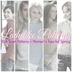 Ladylike Patterns: 16 Knit Scarf Patterns + Womens Tops for Spring