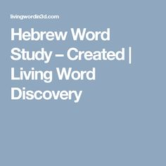 Hebrew Word Study – Created | Living Word Discovery