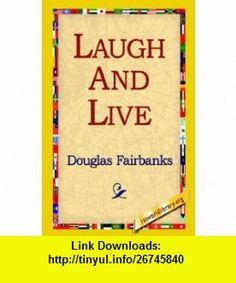 Laugh and Live (9781421814186) Douglas Fairbanks, 1stWorld Library , ISBN-10: 1421814188  , ISBN-13: 978-1421814186 ,  , tutorials , pdf , ebook , torrent , downloads , rapidshare , filesonic , hotfile , megaupload , fileserve