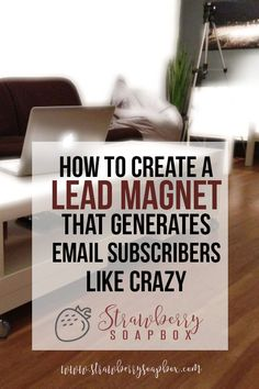 How to Create a Lead Magnet that Generates Email Subscribers Like Crazy