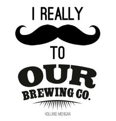 OurBrewingCompany.com - Downtown Holland - Logo - Craft Beer - Michigan  Brewery - Typeography - Mustache - Our Brewing Company 111a4ec1088b