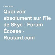 Quoi voir absolument sur l'île de Skye : Forum Écosse - Routard.com