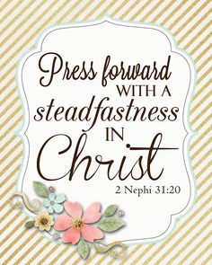 "A Pocket full of LDS prints: Free Prints - 2016 Mutual Theme, ""Press forward with a steadfastness in Christ."" 2 Nephi 31:20"