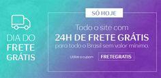 Todo o site com 24h de frete grátis para todo o Brasil sem valor mínimo.