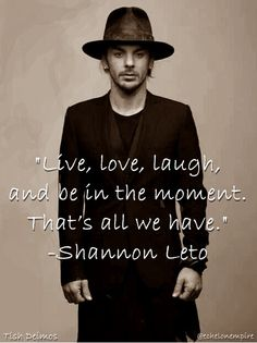 "#MARSquote ""Live, love, laugh, and be in the moment. That's all we have."" - @ShannonLeto"