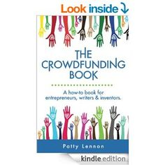"""The Crowdfunding Book: A How To Guide for Entrepreneurs, Writers & Investors"" by Patty Lennon"