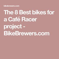 The 8 Best bikes for a Café Racer project - BikeBrewers.com