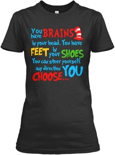 You Have Brains In Your Head. You Have Feet In Your Shoes You Can Steer Yourself Any Direction You Choose... Black Women's T-Shirt Front