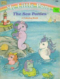 My Little Pony, sea pony coloring book. I had this one, bought it at PlayCo.