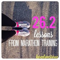 26.2 Lessons from Marathon Training.  Could have used this a few months ago. Maybe for the next time...if there is a next time? HA