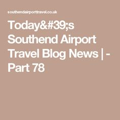 Today's Southend Airport Travel Blog News | - Part 78
