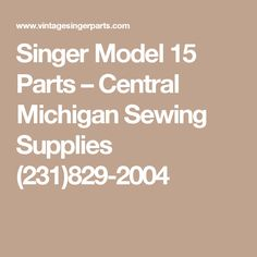 Singer Model 15 Parts – Central Michigan Sewing Supplies (231)829-2004