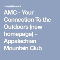AMC - Your Connection To the Outdoors (new homepage) - Appalachian Mountain Club