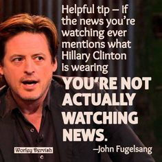 If the news you watch mentions what #HillaryClinton is wearing..You're not actually watching news. via @JohnFugelsang