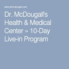 Dr. McDougall's Health & Medical Center » 10-Day Live-in Program