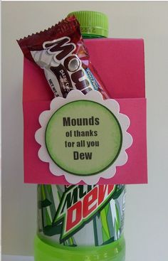 Mounds of thanks for all you Dew  such a cute idea for a thank you card
