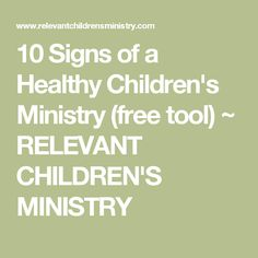 10 Signs of a Healthy Children's Ministry (free tool) ~ RELEVANT CHILDREN'S MINISTRY