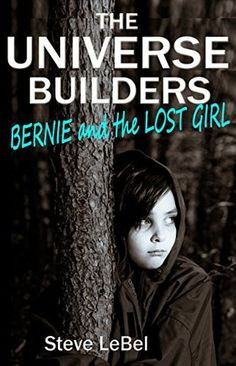 The+Universe+Builders:+Bernie+and+the+Lost+Girl