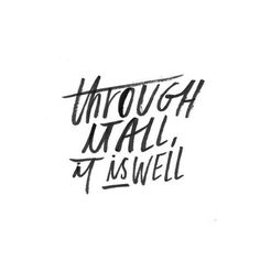 through it all, it well