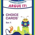 Argue It! Choice Cards are designed for grades 4-6 and include 25 argumentative essay prompts that cover multiple standards for Common Core. Choice Cards™ are task cards, but we think the word CHOICE is more motivational. Choice Cards make learning FUN because the topics have real world connections, there are a variety of product options, and they are based on student choice!  Power-Up your classroom with BYTES Power Smarts!