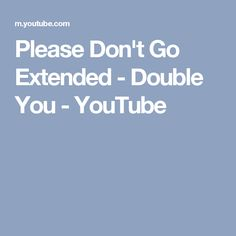 Please Don't Go Extended - Double You - YouTube