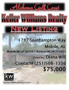 1787 Southampton Way, Mobile, AL...Mobile MLS# 507361/Baldwin MLS# 213453...$75,000...3/2...Great home! New roof added on 5/28/2013. Home is very neat and well maintained, with some nice upgrades like a huge family room with raised ceilings, spacious bedrooms & large fenced backyard. Priced well below recent appraisal to sell fast! Home is an ideal location, close to shopping, schools and the interstate. Contact Diana Will at 251-508-1336.