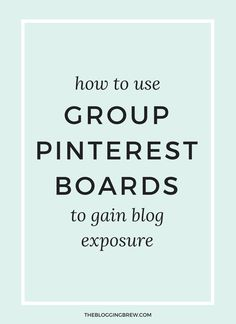 How To Use Group Pinterest Boards To Gain Blog Exposure
