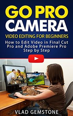 Go Pro Camera: Video editing for Beginners: How to Edit  Video  in Final Cut Pro and Adobe Premiere Pro  Step by Step by Vlad Gemstone http://www.amazon.com/dp/B00WUUSFXM/ref=cm_sw_r_pi_dp_hBaXvb12W27AH
