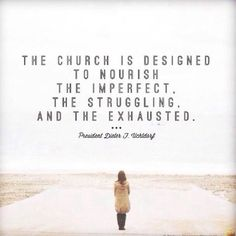 """""""The Church is designed to nourish the imperfect, the struggling, and the exhausted."""" President Dieter F. The Church of Jesus Christ of Latter-Day Saints. Gospel Quotes, Lds Quotes, Religious Quotes, Quotable Quotes, Great Quotes, Quotes To Live By, Jesus Quotes, Qoutes, Lds Memes"""