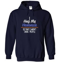 I HUG MY HA VANES E SO THAT I WONT CHOKE PEOPLE HA VANES E HOODIE  This shirt is for you! Tshirt, Women Tee and Hoodie are available. 👕 BUY IT here: https://www.sunfrog.com/I-hug-my-HAVANESE-so-that-I-wont-choke-people-HAVANESE-1326-NavyBlue-14534540-Hoodie.html?57545