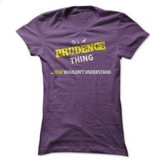 Its A PRUDENCE thing, you wouldnt understand !! - #shirt with quotes #tshirt inspiration. GET YOURS => https://www.sunfrog.com/Names/Its-A-PRUDENCE-thing-you-wouldnt-understand-.html?68278