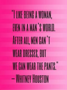 Women wear the dresses and the pants. Do you agree with Whitney?