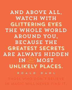 Those who don't believe in magic will never find it | Roald Dahl