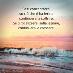 """""""Recovery in Italian: Spiritual Awakening – The Seeing Eye,"""" Anonymous. Translation: """"If you concentrate on what hurt you, you will continue to suffer. If you focus on the lesson, you will continue to grow. Spiritual Awakening, Spiritual Quotes, Best Quotes, Love Quotes, Common Quotes, Language Quotes, Italian Quotes, For You Song, Tumblr Quotes"""