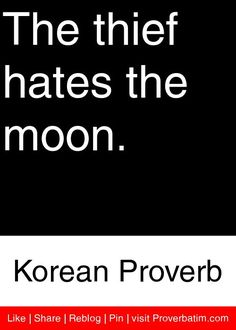 The thief hates the moon. - Korean Proverb #proverbs #quotes