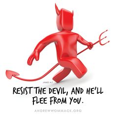 Resist the devil and he will flee! awmi.net