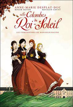 Les colombes du Roi-Soleil - T1 - cartonné - Fnac.com - Les comédiennes de monsieur Racine - Mayalen Goust, Roger Seiter, Anne-Marie Desplat-Duc - Livre