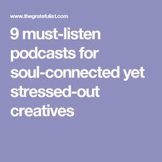 9 must-listen podcasts for soul-connected yet stressed-out creatives