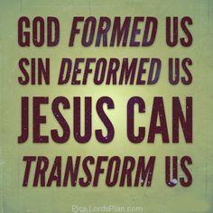 Jesus can Transform us.