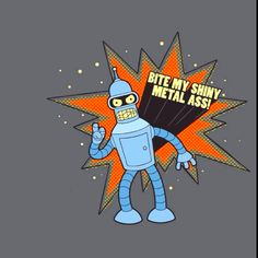Futurama :) Hahaha, Bender!