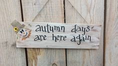 Check out this item in my Etsy shop https://www.etsy.com/listing/245194802/autumn-days-are-here-again-fall-sign