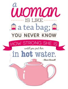 A woman is like a tea bag, you never know how strong she is until you put her in hot water #quote @quotlr