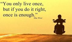 You only live once, do it as you want!