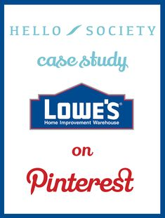 Case Study: Lowe's Pinterest – Pinning to Inspire | HelloSociety Blog