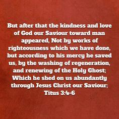 Titus 3:4-6 KJV