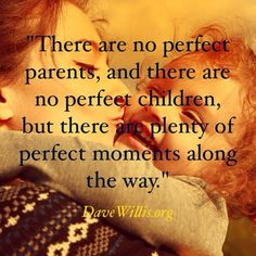 Parenting quote: There are no perfect parents and there are no perfect children but there are plenty of perfect moments along the way. Love Quotes For Her, Quotes For Kids, Family Quotes, Quotes To Live By, Life Quotes, Mommy Quotes, Quotes About Children, Brainy Quotes, Top Quotes