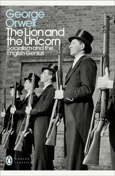 Read Book The Lion and the Unicorn: Socialism and the English Genius (Penguin Modern Classics) Author George Orwell, Got Books, Books To Buy, Books To Read, George Orwell, Penguin Modern Classics, English Characters, Penguin Books, Socialism, Classic Books